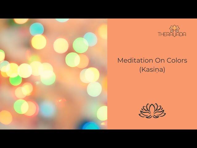 Meditation on Colours (Kasiṇa) – 07.02.2021